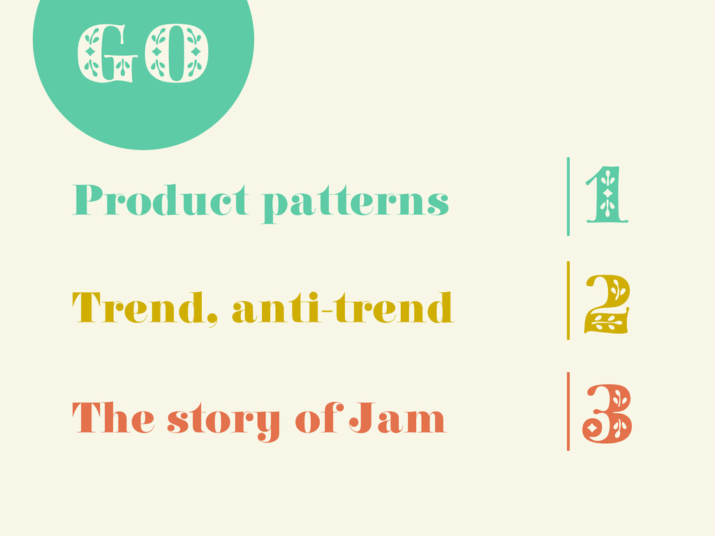 Product patterns Trend, anti-trend The story of...