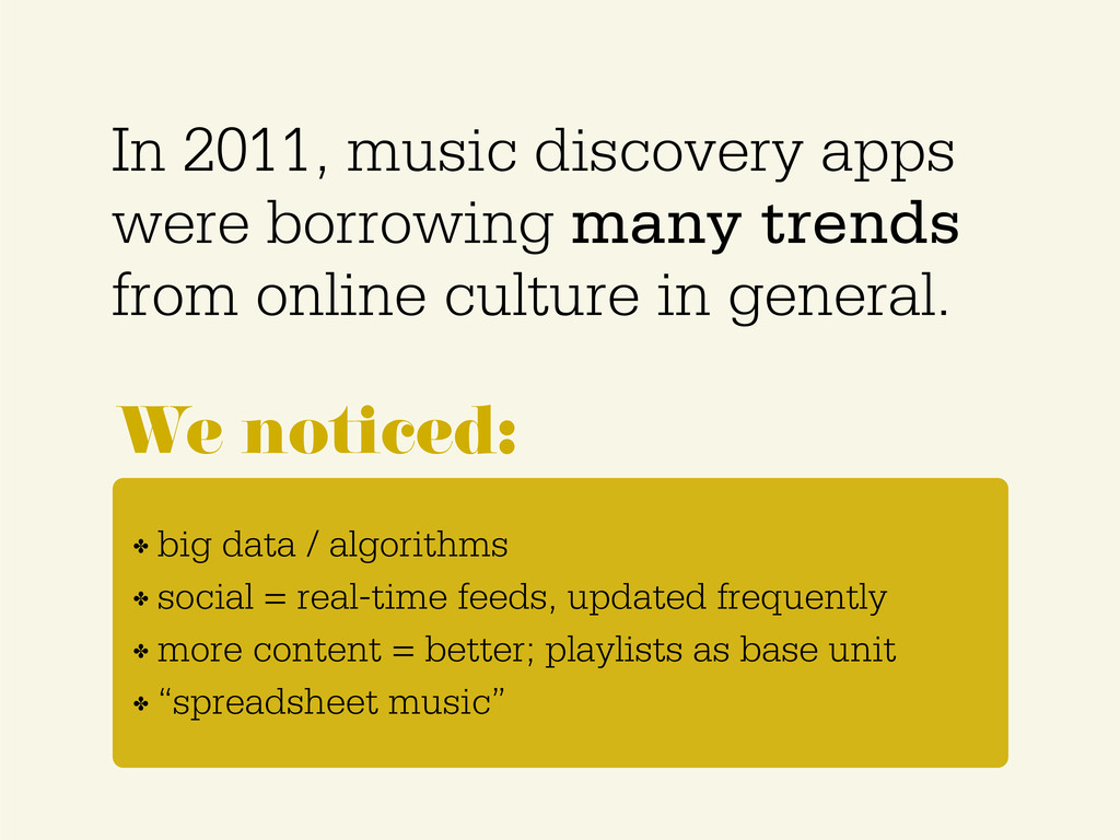 We noticed: In 2011, music discovery apps were ...