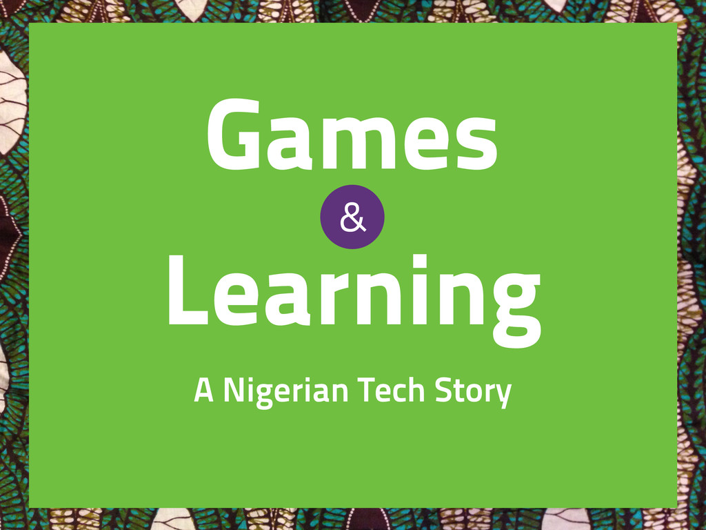 Games Learning A Nigerian Tech Story &