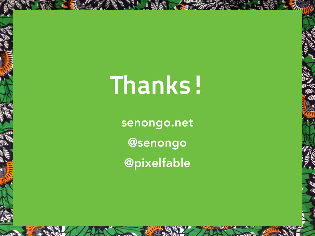 Thanks! senongo.net @senongo @pixelfable