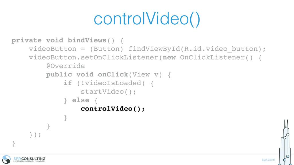 spr.com controlVideo() private void bindViews()...