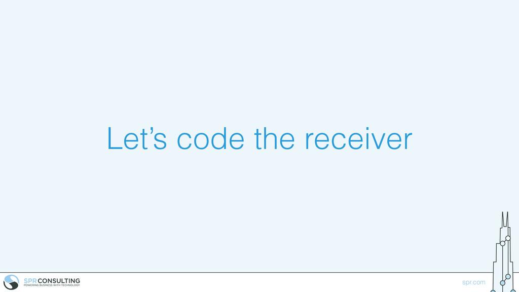 spr.com Let's code the receiver