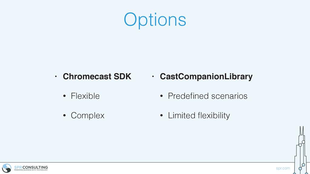 spr.com Options • Chromecast SDK • Flexible • C...