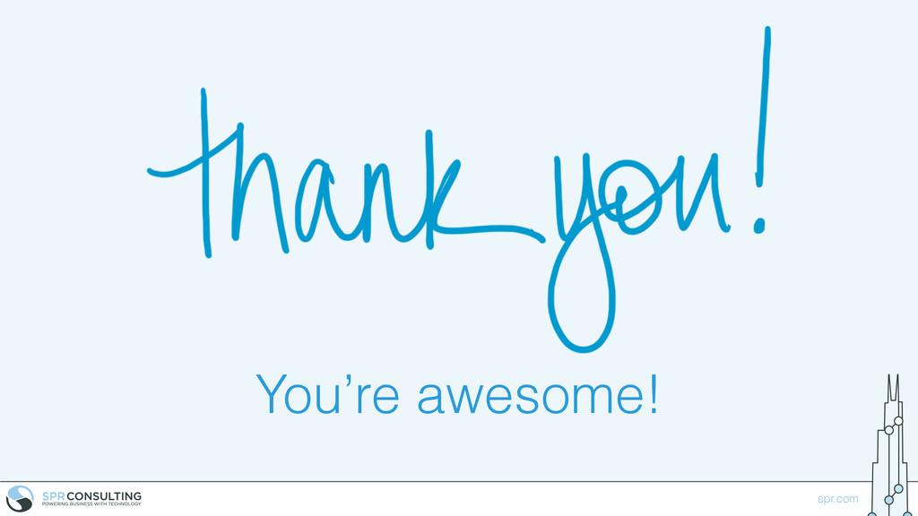 spr.com You're awesome!