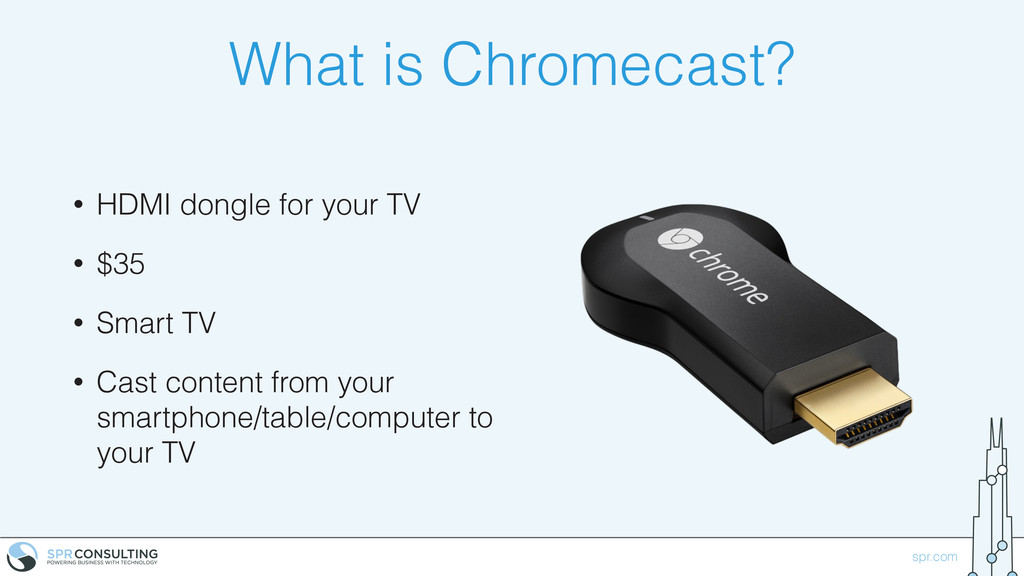 spr.com What is Chromecast? • HDMI dongle for y...
