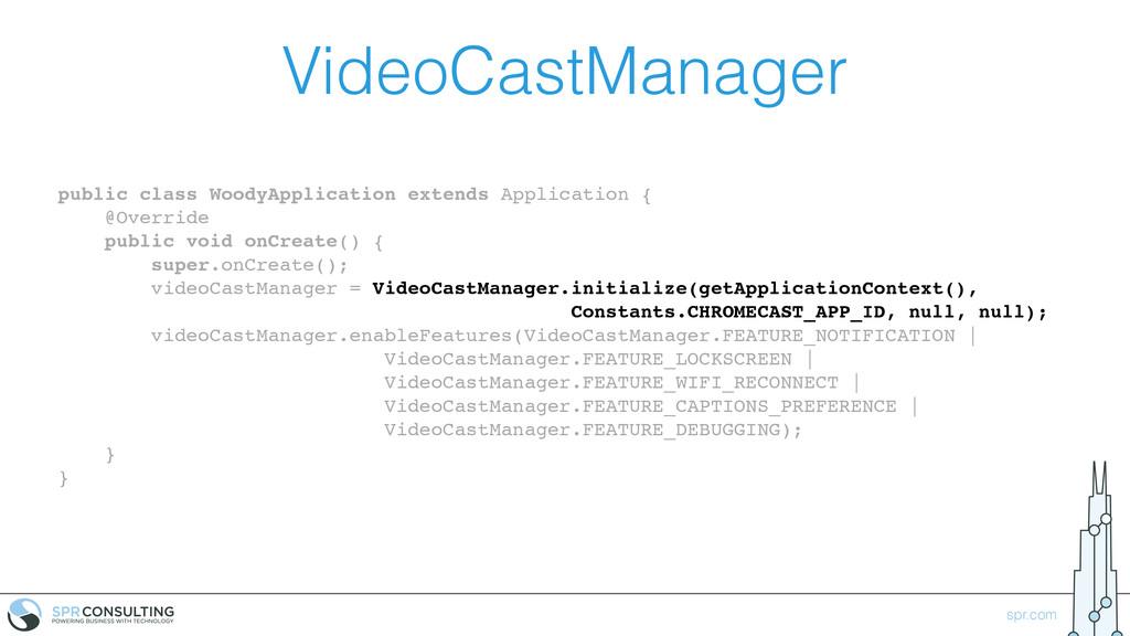 spr.com VideoCastManager public class WoodyAppl...