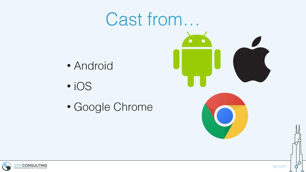 spr.com Cast from… • Android • iOS • Google Chr...