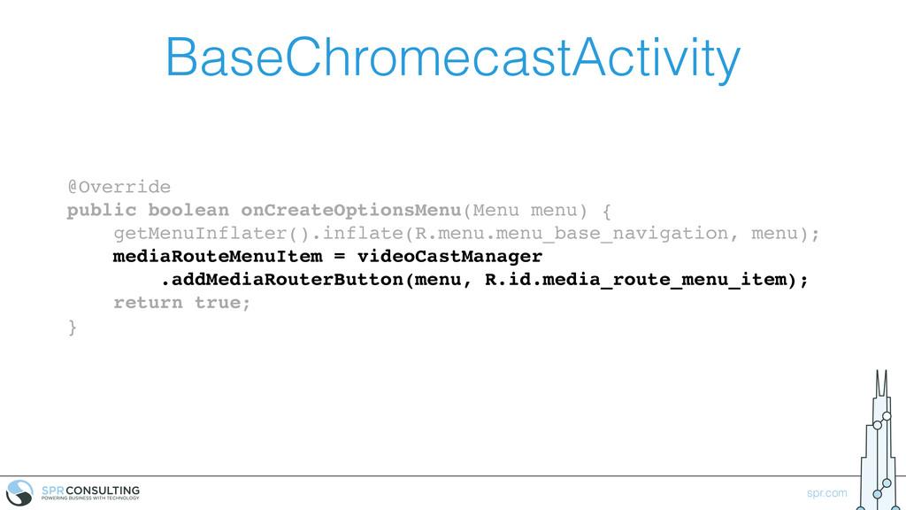 spr.com BaseChromecastActivity @Override public...