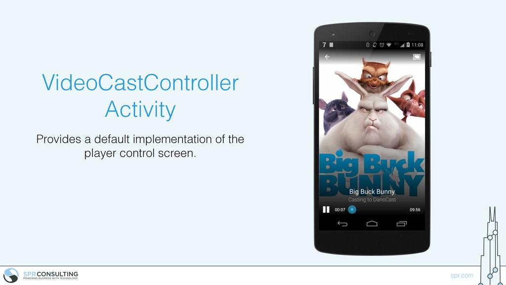 spr.com VideoCastController Activity Provides a...