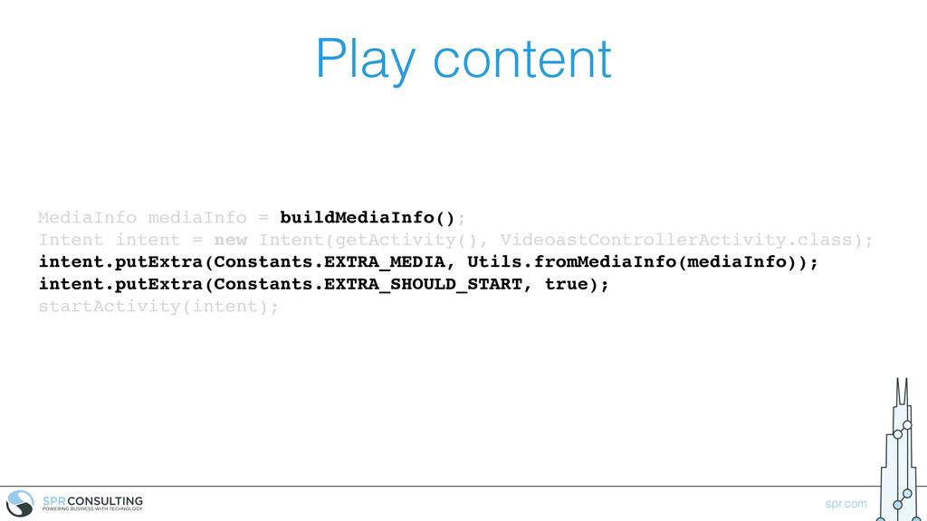 spr.com Play content MediaInfo mediaInfo = buil...