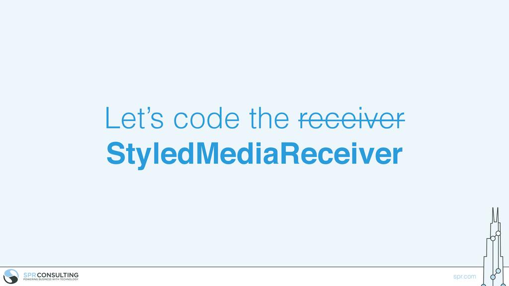 spr.com Let's code the receiver StyledMediaRece...