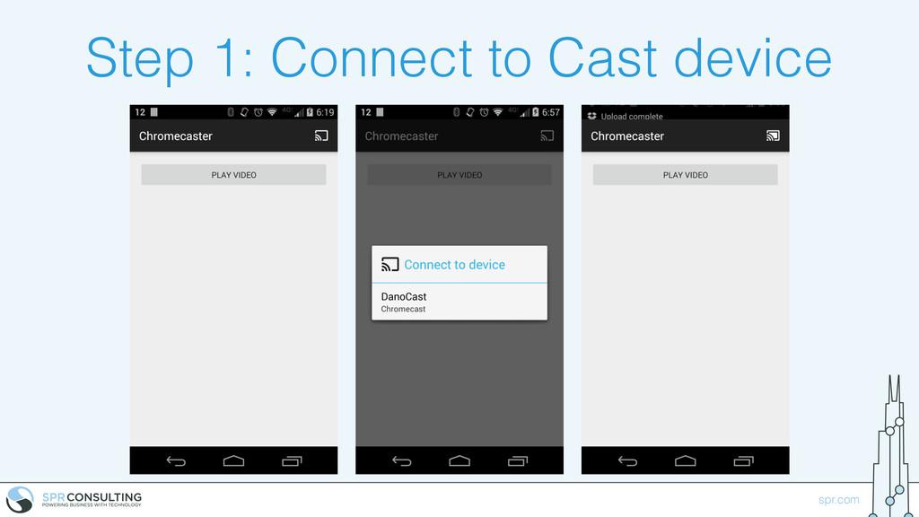 spr.com Step 1: Connect to Cast device