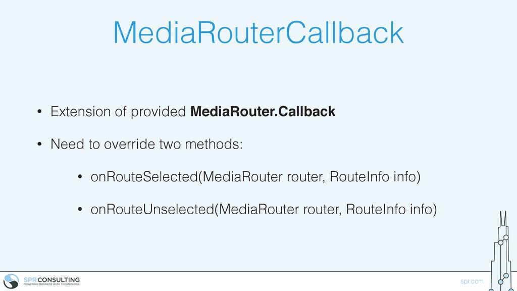 spr.com MediaRouterCallback • Extension of prov...