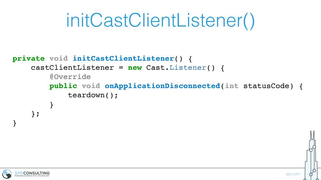 spr.com initCastClientListener() private void i...