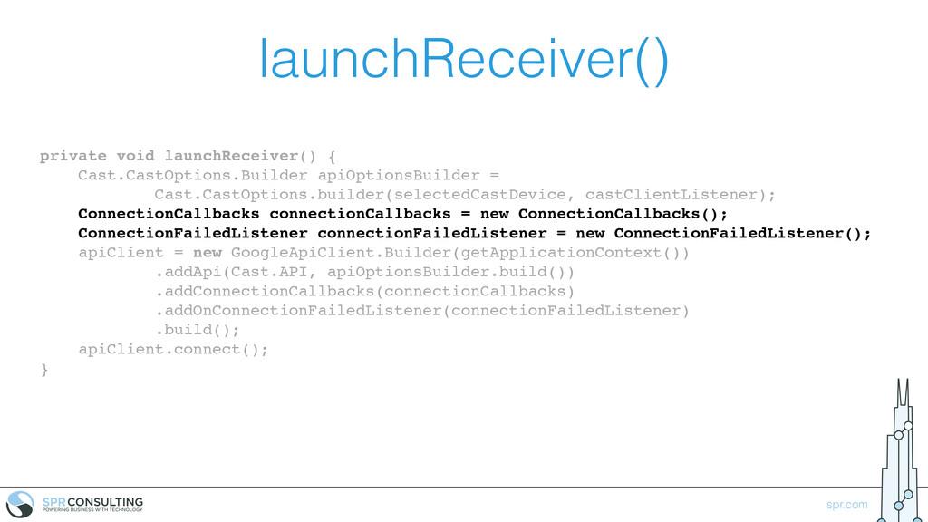 spr.com launchReceiver() private void launchRec...