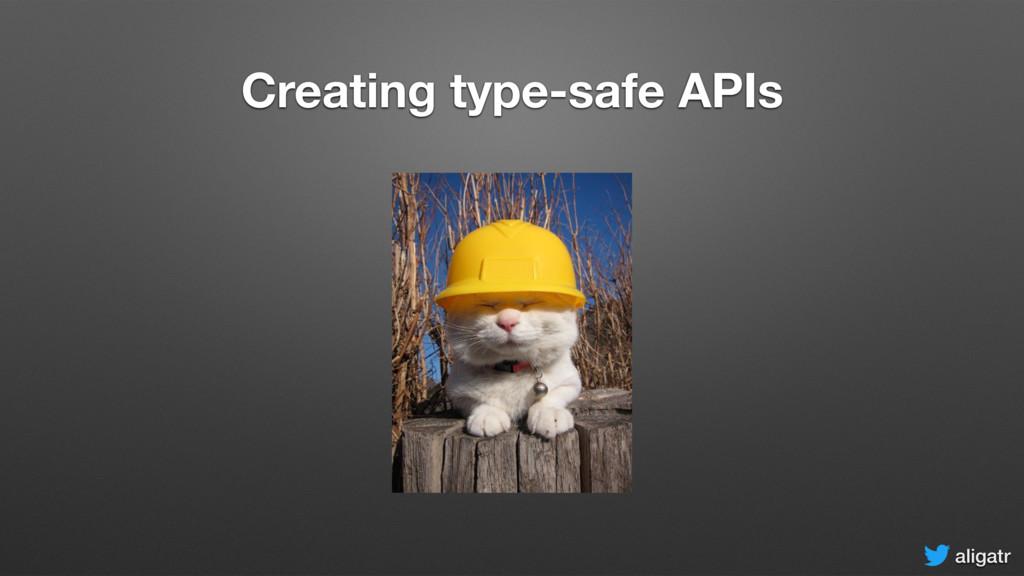 aligatr Creating type-safe APIs