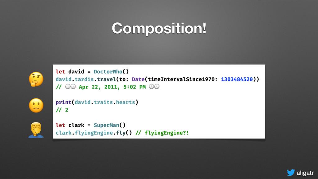 aligatr Composition! let david = DoctorWho() da...