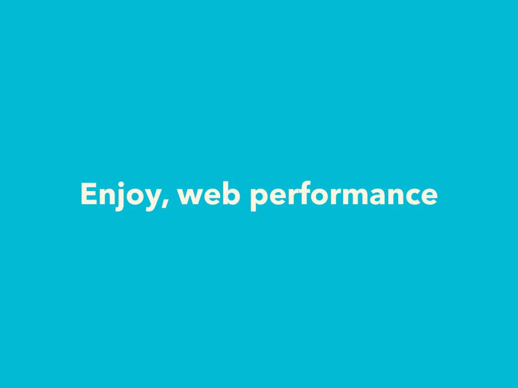 Enjoy, web performance