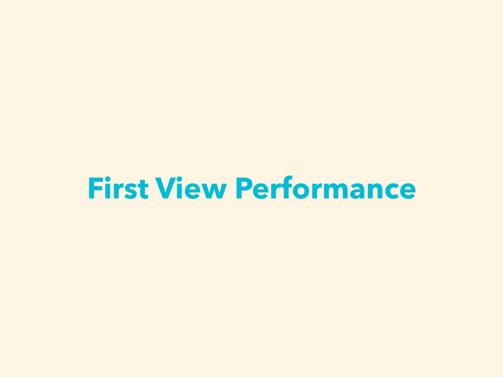 First View Performance