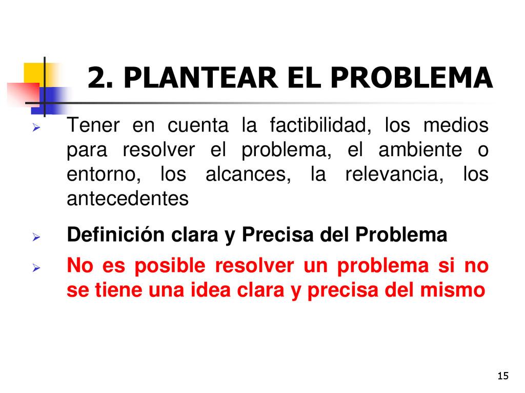 15 2. PLANTEAR EL PROBLEMA  Tener en cuenta la...