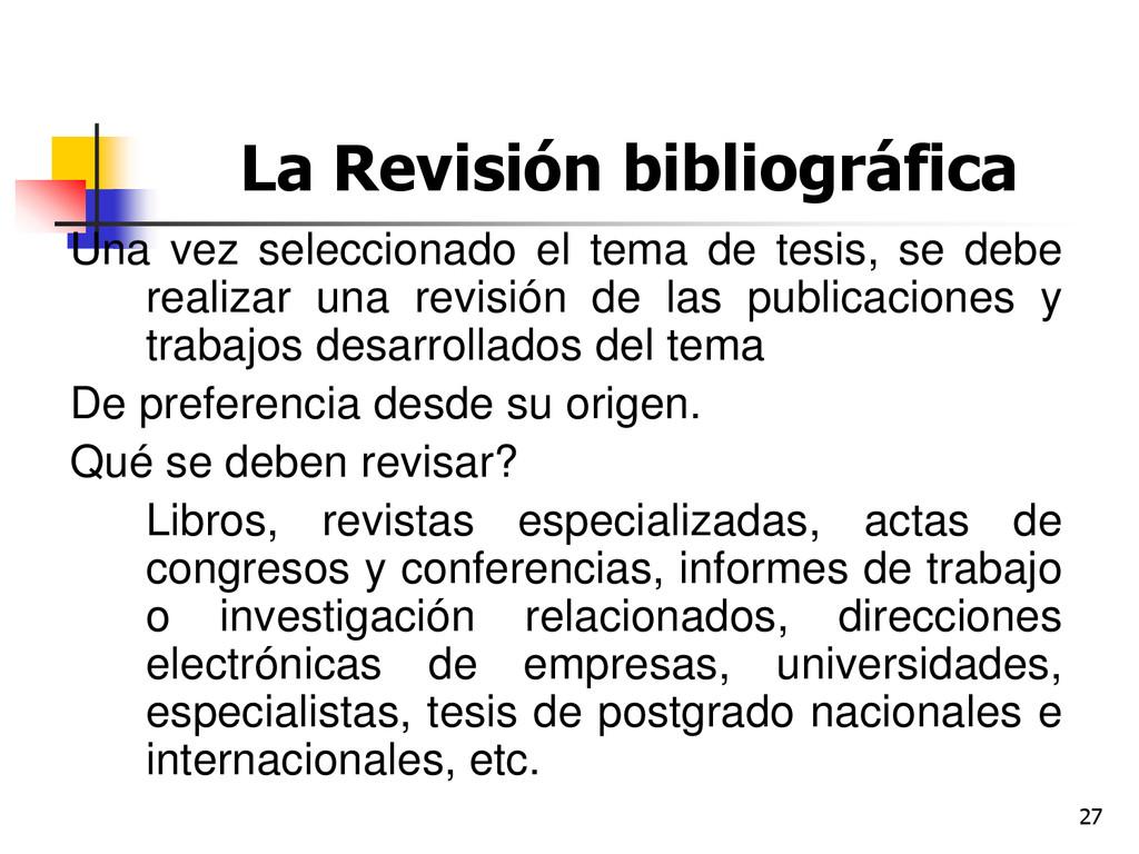 27 La Revisión bibliográfica Una vez selecciona...
