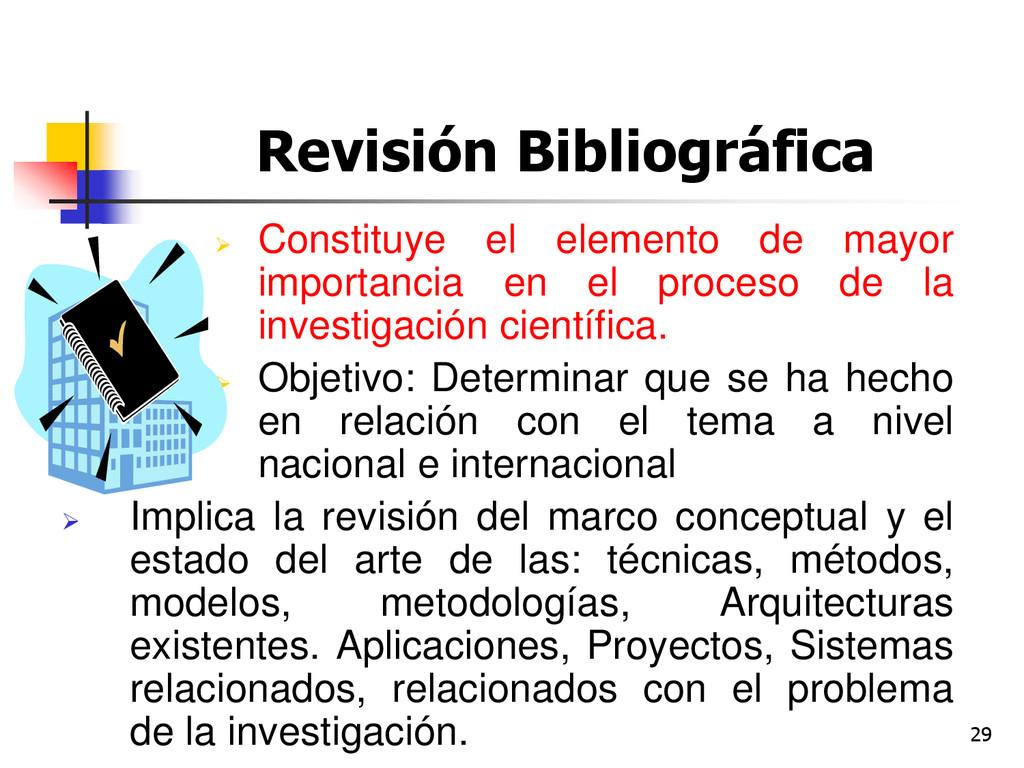 29 Revisión Bibliográfica  Constituye el eleme...