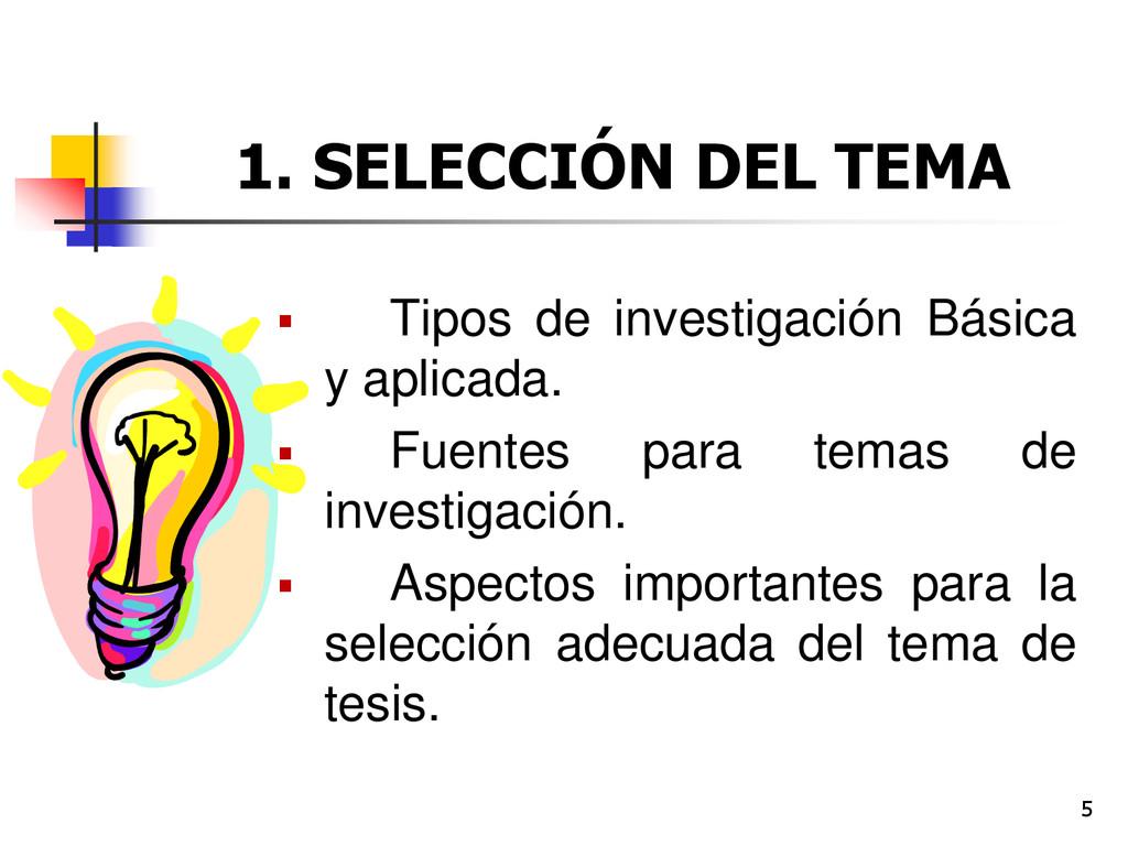 5 1. SELECCIÓN DEL TEMA  Tipos de investigació...