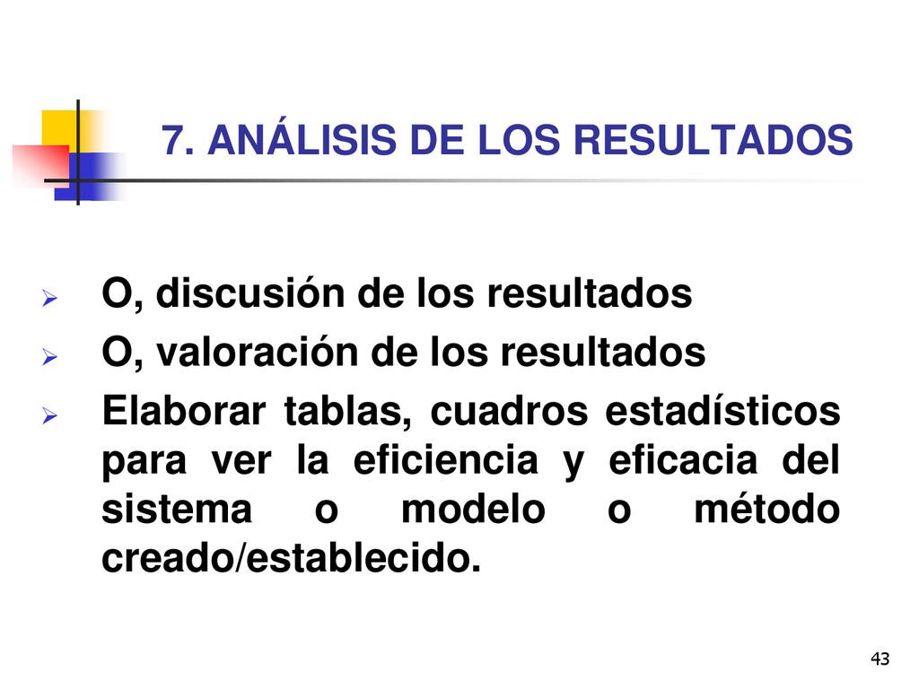 43 7. ANÁLISIS DE LOS RESULTADOS  O, discusión...