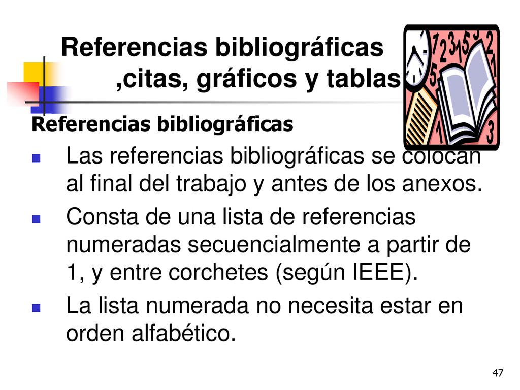 47 Referencias bibliográficas ,citas, gráficos ...