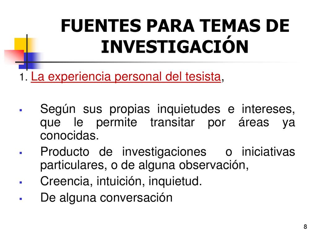 8 FUENTES PARA TEMAS DE INVESTIGACIÓN 1. La exp...