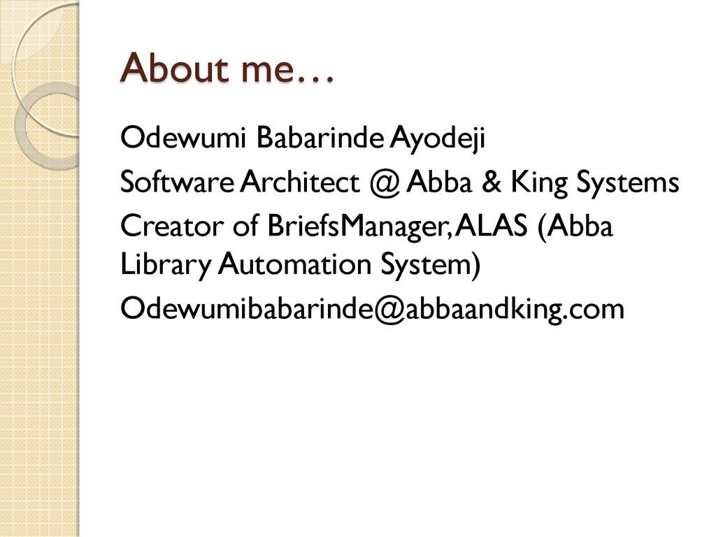 About me… Odewumi Babarinde Ayodeji Software Ar...