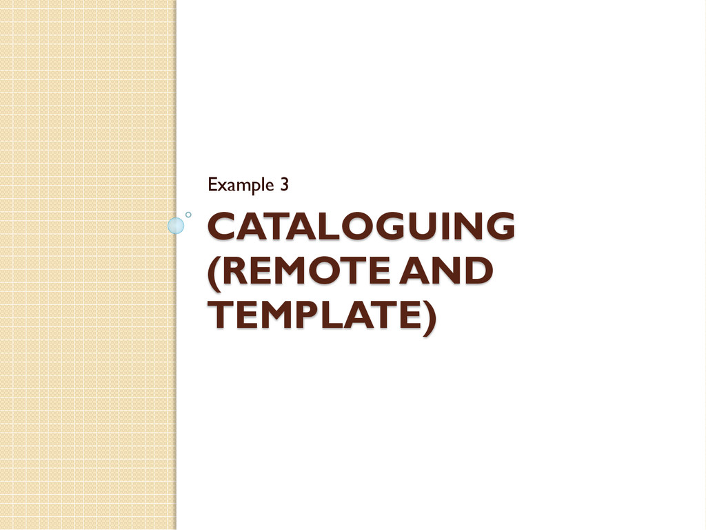 CATALOGUING (REMOTE AND TEMPLATE) Example 3
