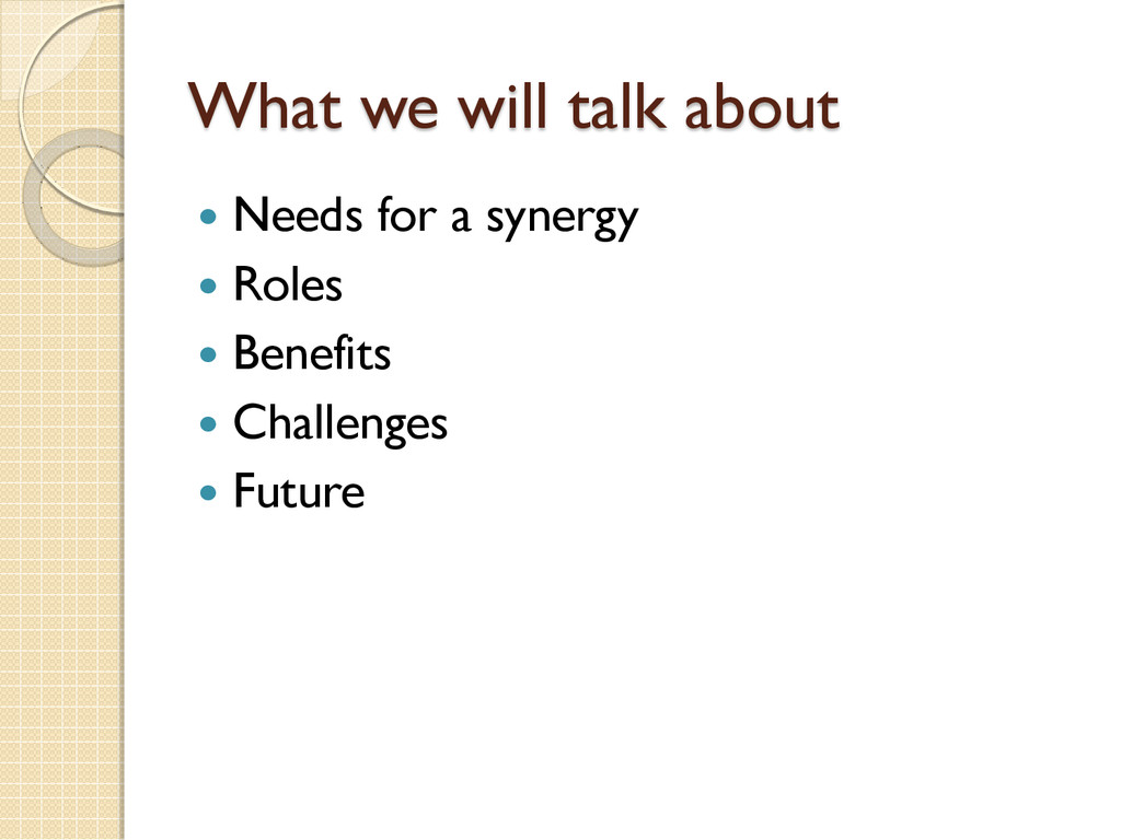 What we will talk about  Needs for a synergy ...