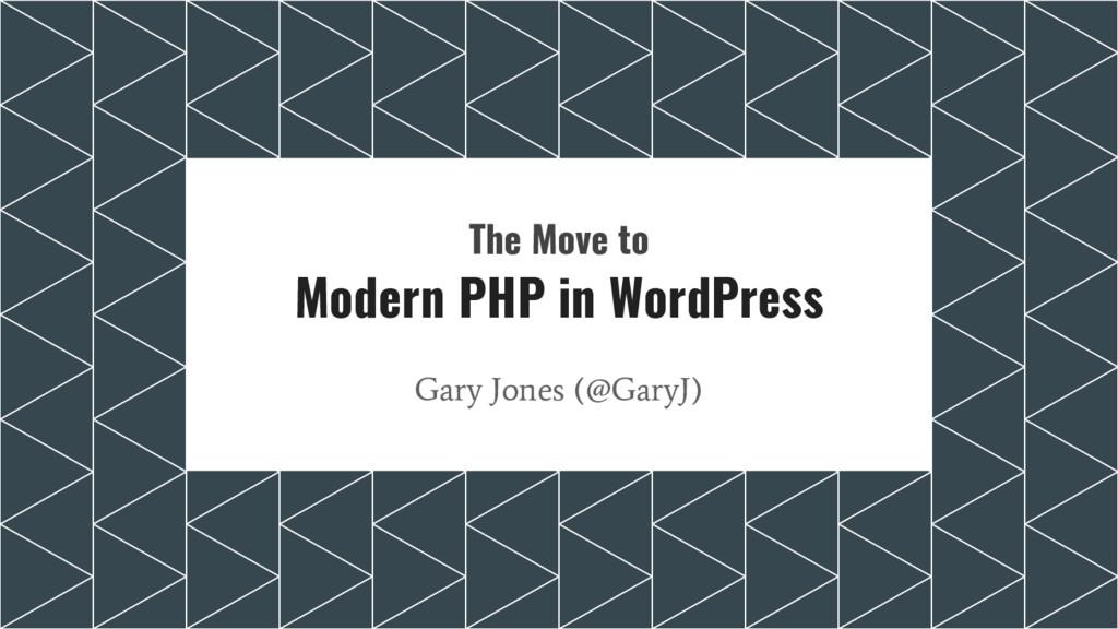 The Move to Modern PHP in WordPress Gary Jones ...