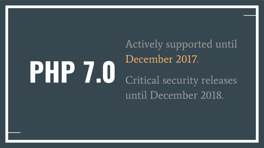 PHP 7.0 Actively supported until December 2017....