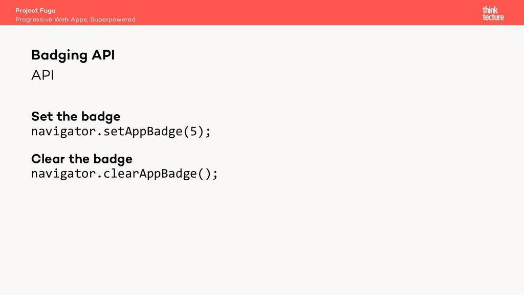 API Set the badge navigator.setAppBadge(5); Cle...
