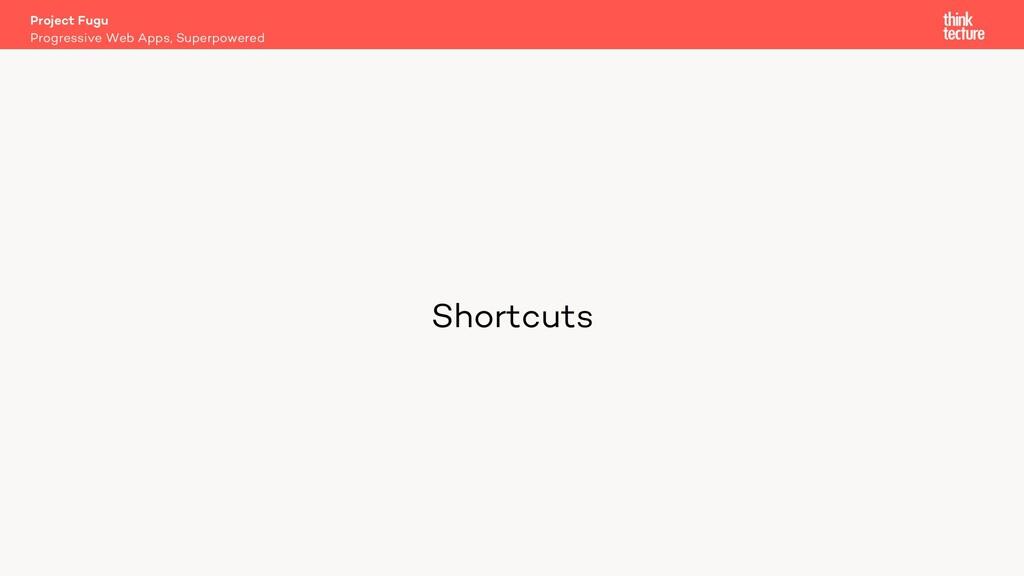 Shortcuts Project Fugu Progressive Web Apps, Su...