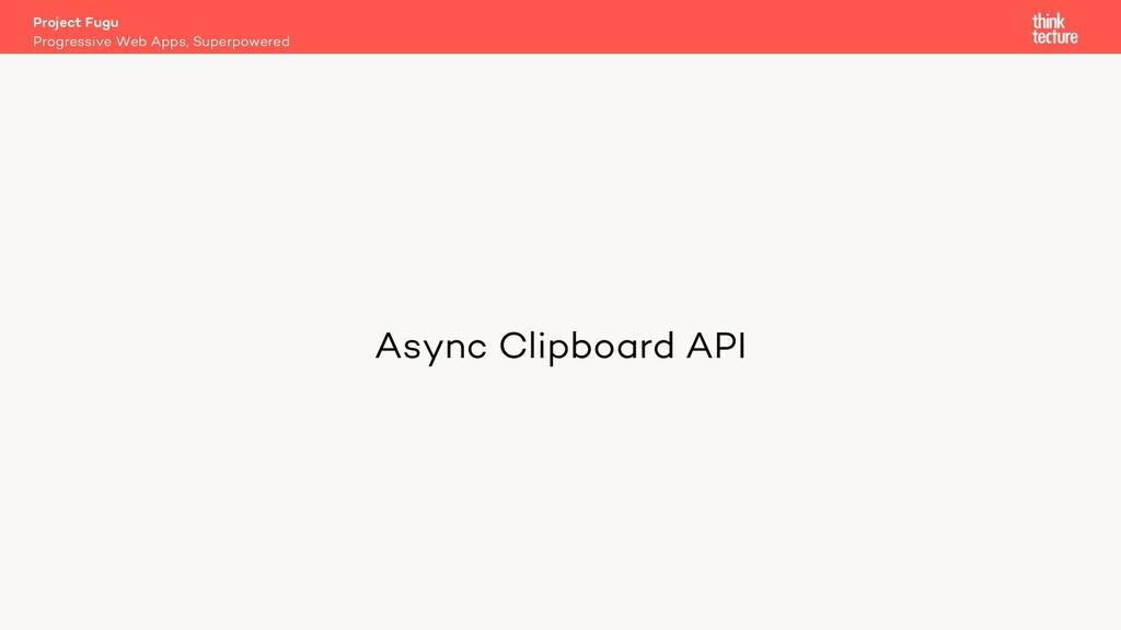 Async Clipboard API Project Fugu Progressive We...