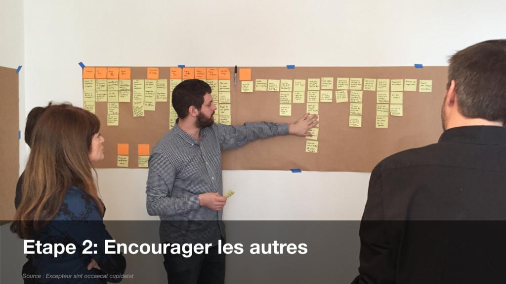 Etape 2: Encourager les autres Source : Excepte...
