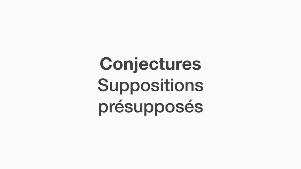 Conjectures Suppositions présupposés