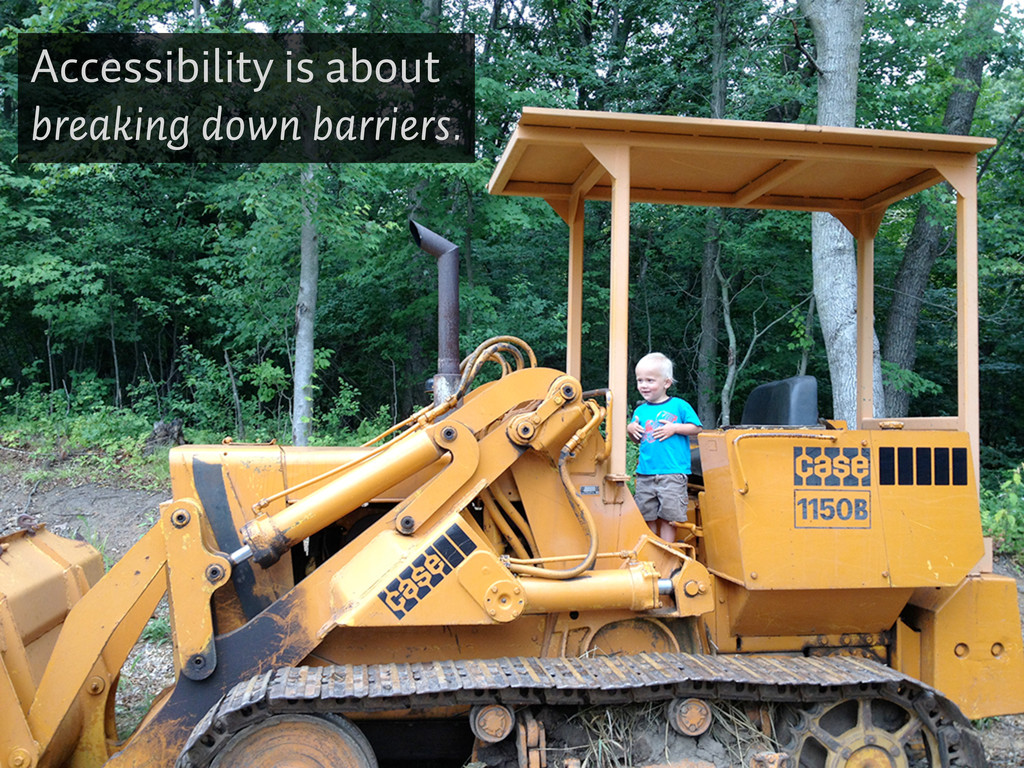 Accessibility is about breaking down barriers.