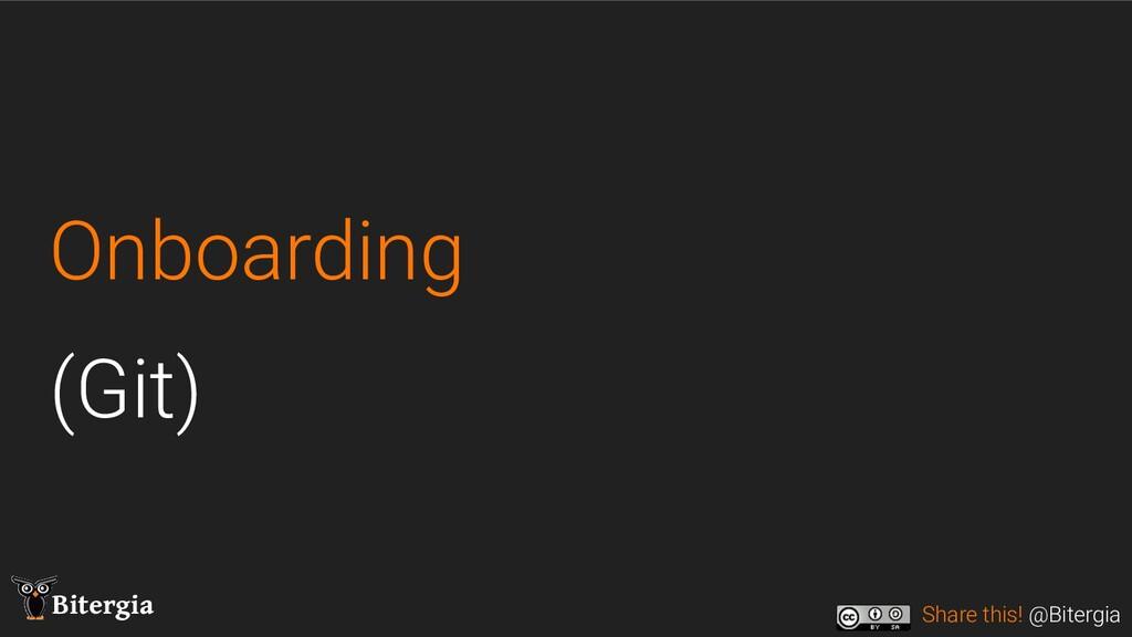 Share this! @Bitergia Bitergia Onboarding (Git)