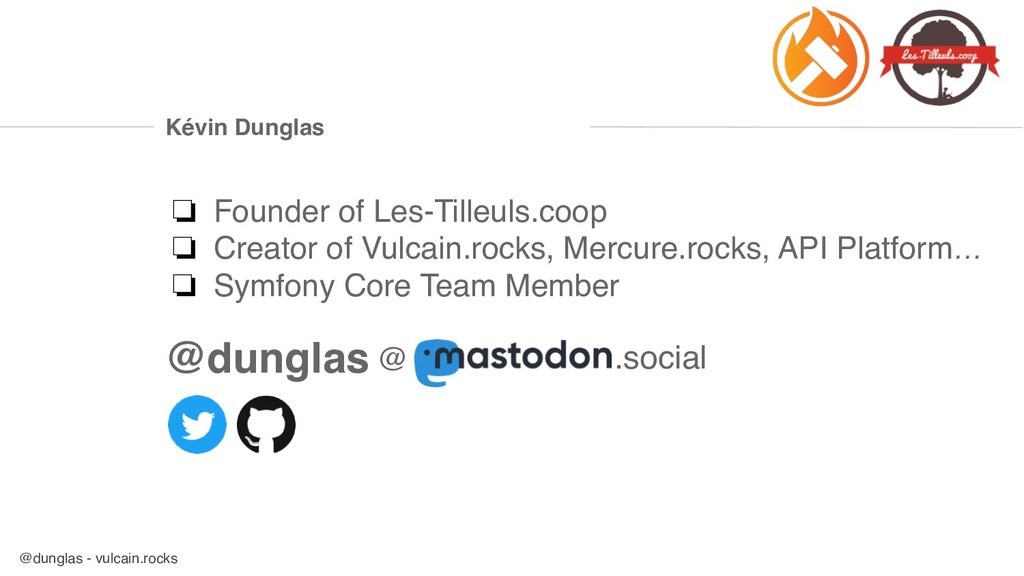 @dunglas - vulcain.rocks Kévin Dunglas ❏ Founde...