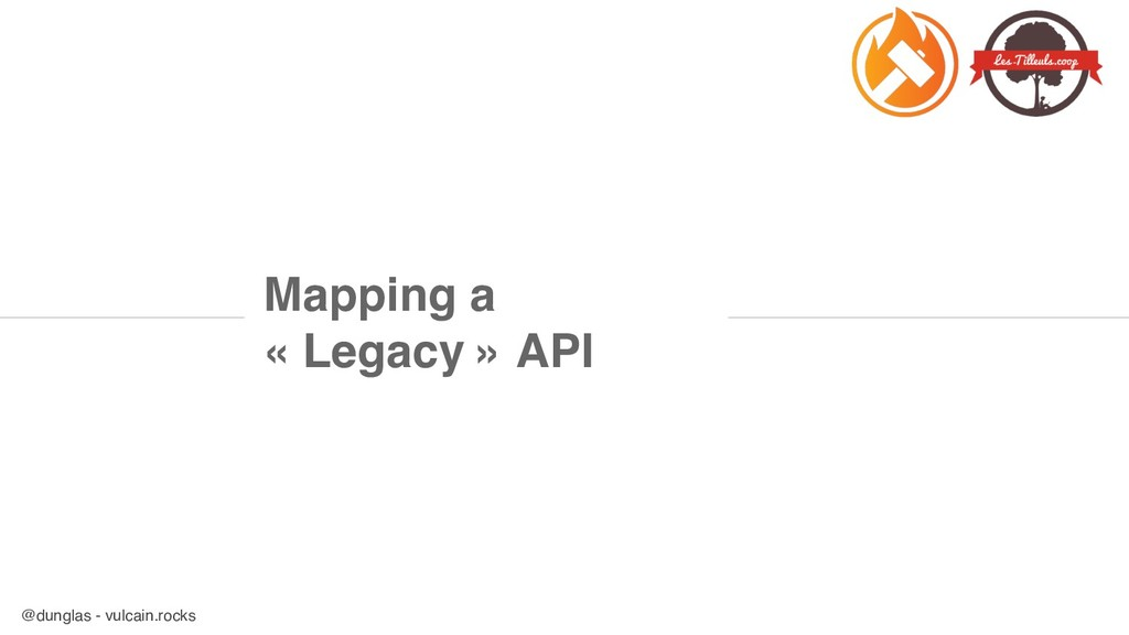 @dunglas - vulcain.rocks Mapping a « Legacy » A...