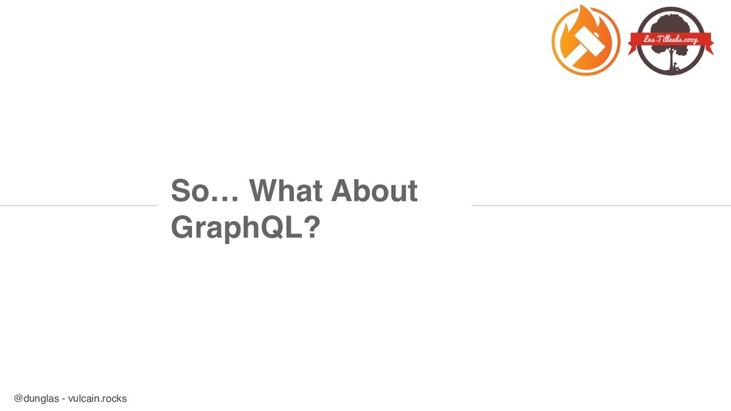 @dunglas - vulcain.rocks So… What About GraphQL?