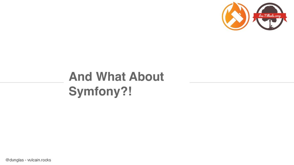 @dunglas - vulcain.rocks And What About Symfony...