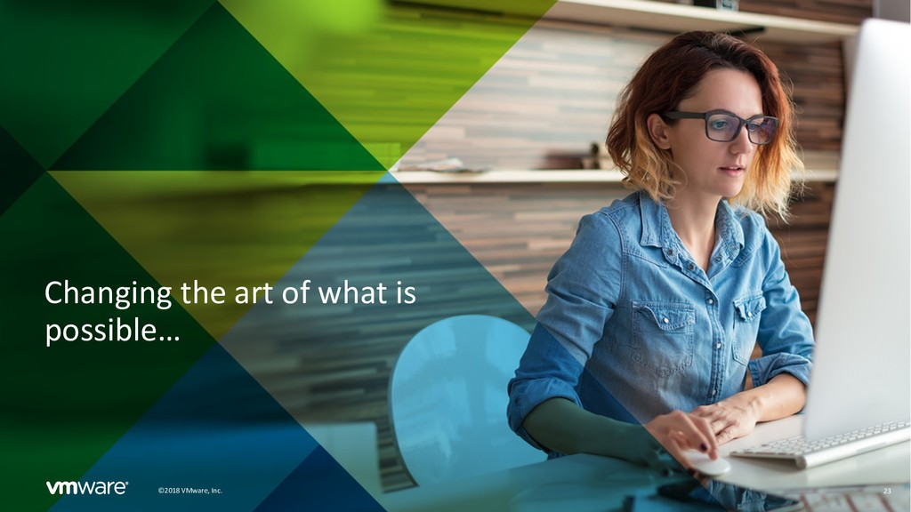 23 ©2018 VMware, Inc. Changing the art of what ...