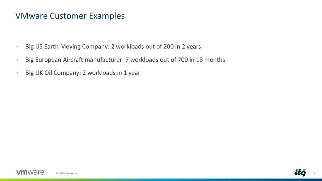 7 ©2019 VMware, Inc. • Big US Earth Moving Comp...