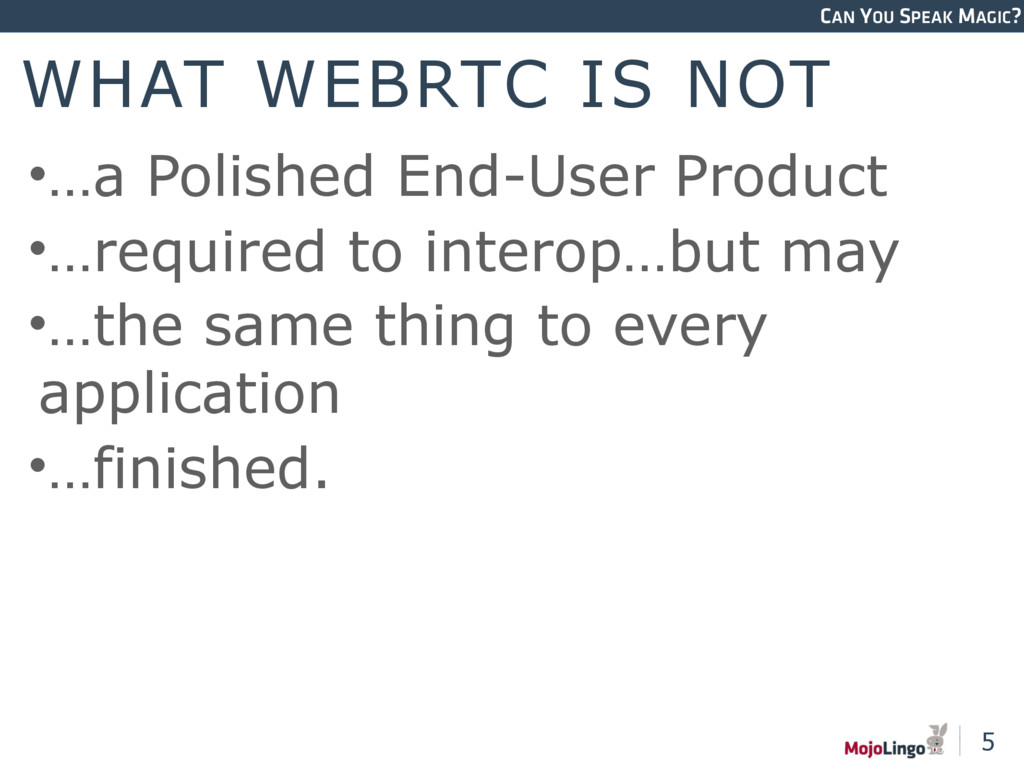 CAN YOU SPEAK MAGIC? WHAT WEBRTC IS NOT •…a Pol...