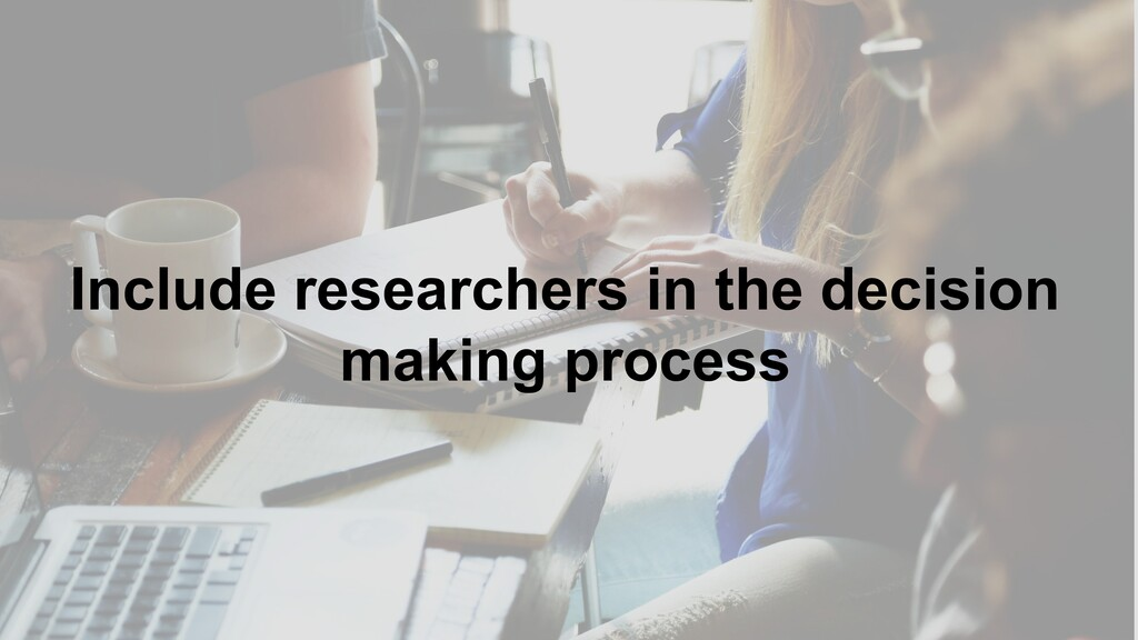 15 Include researchers in the decision making ...